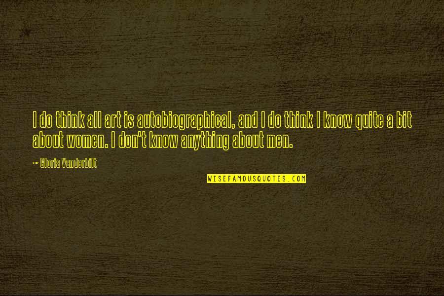 Vanderbilt Quotes By Gloria Vanderbilt: I do think all art is autobiographical, and