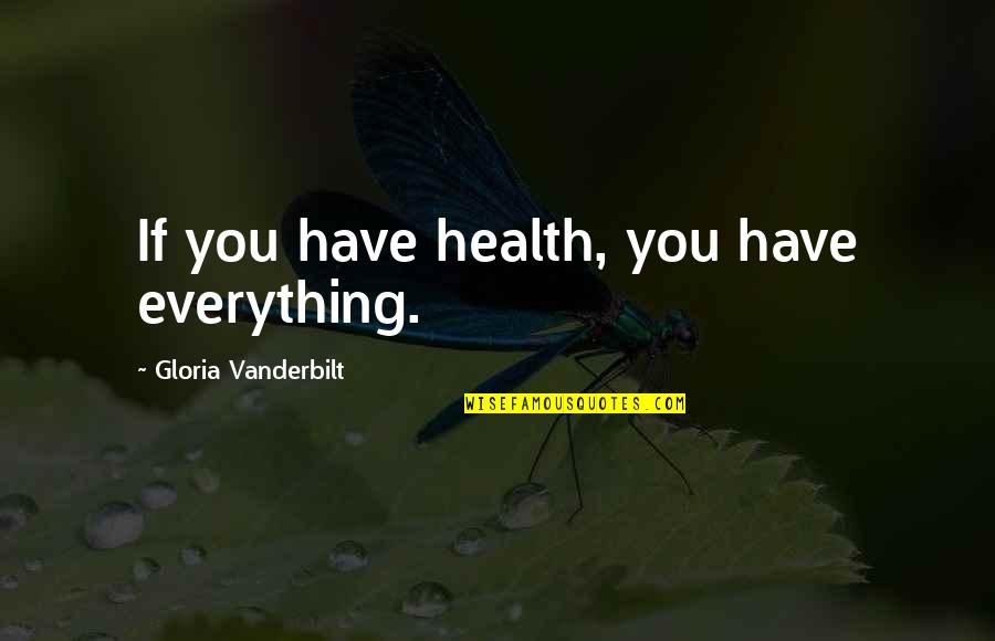 Vanderbilt Quotes By Gloria Vanderbilt: If you have health, you have everything.