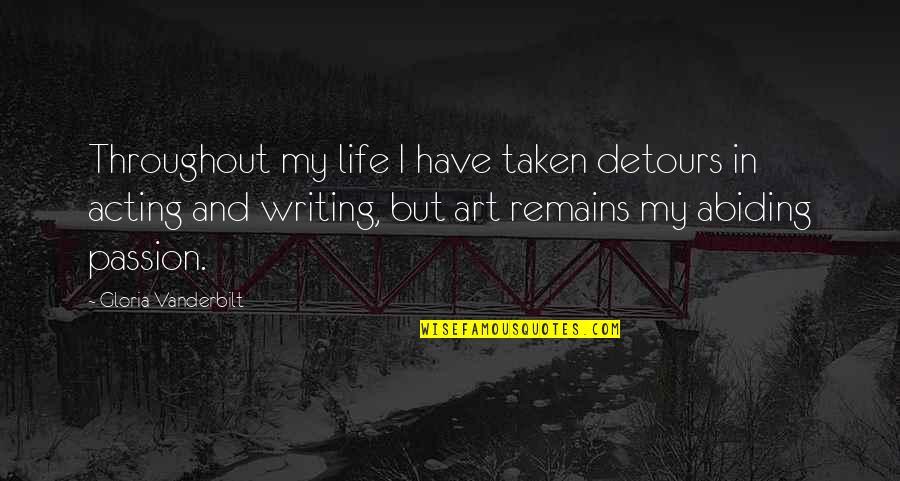 Vanderbilt Quotes By Gloria Vanderbilt: Throughout my life I have taken detours in