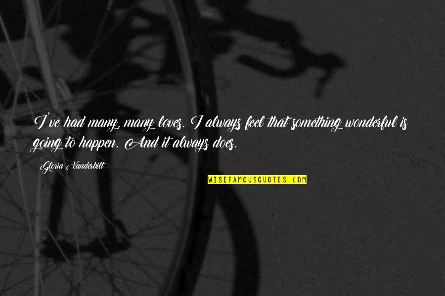 Vanderbilt Quotes By Gloria Vanderbilt: I've had many, many loves. I always feel