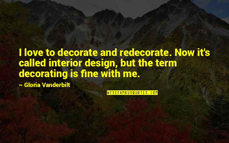 Vanderbilt Quotes By Gloria Vanderbilt: I love to decorate and redecorate. Now it's