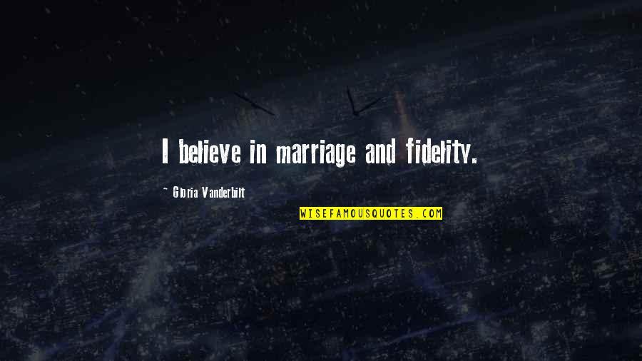 Vanderbilt Quotes By Gloria Vanderbilt: I believe in marriage and fidelity.