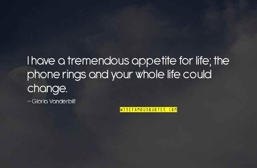 Vanderbilt Quotes By Gloria Vanderbilt: I have a tremendous appetite for life; the
