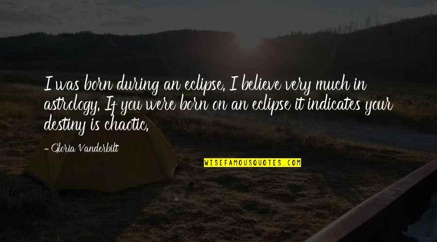 Vanderbilt Quotes By Gloria Vanderbilt: I was born during an eclipse. I believe