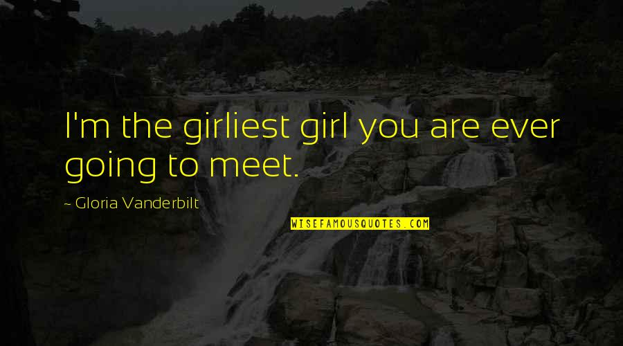 Vanderbilt Quotes By Gloria Vanderbilt: I'm the girliest girl you are ever going