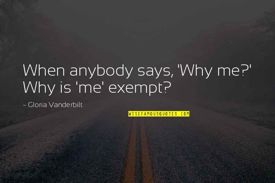Vanderbilt Quotes By Gloria Vanderbilt: When anybody says, 'Why me?' Why is 'me'
