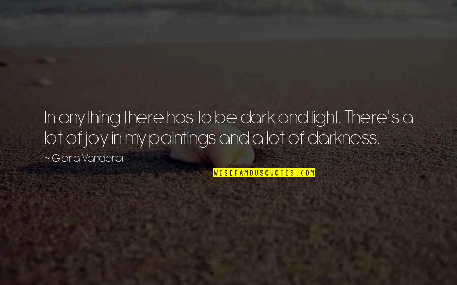 Vanderbilt Quotes By Gloria Vanderbilt: In anything there has to be dark and