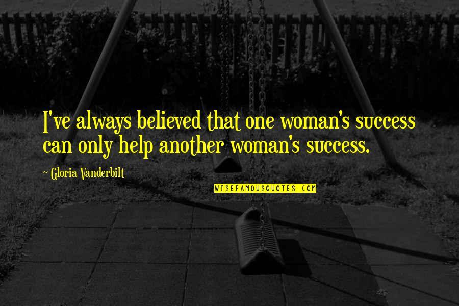 Vanderbilt Quotes By Gloria Vanderbilt: I've always believed that one woman's success can