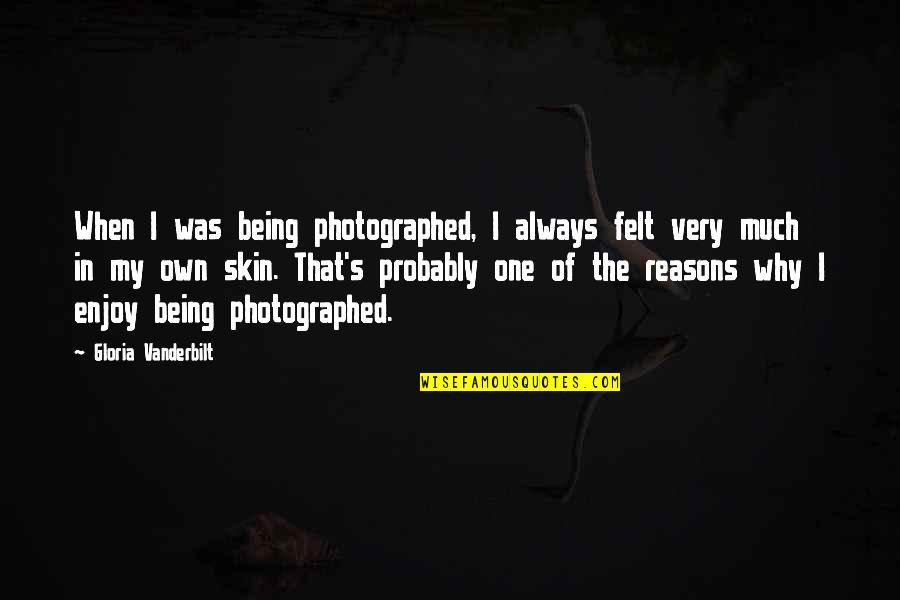 Vanderbilt Quotes By Gloria Vanderbilt: When I was being photographed, I always felt