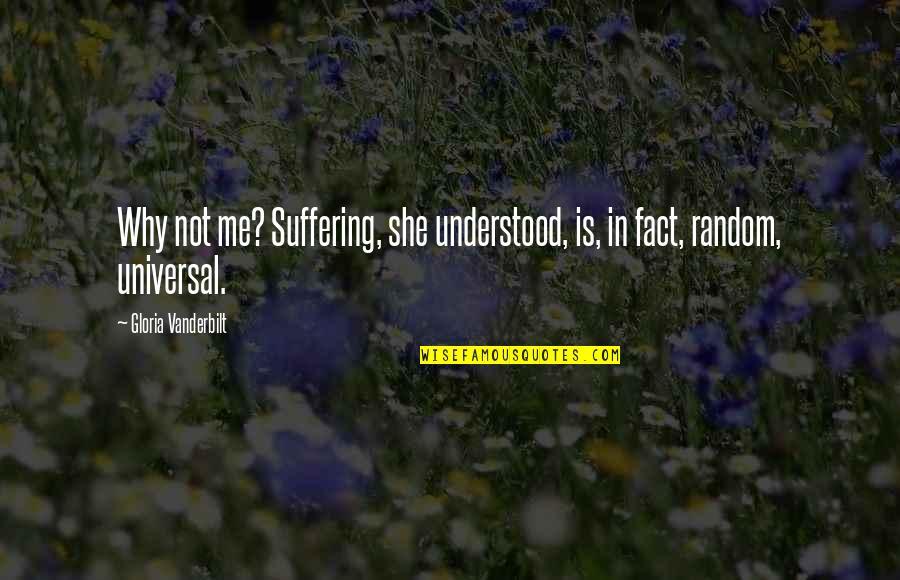 Vanderbilt Quotes By Gloria Vanderbilt: Why not me? Suffering, she understood, is, in