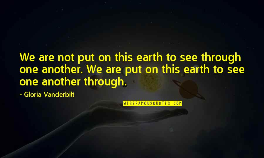 Vanderbilt Quotes By Gloria Vanderbilt: We are not put on this earth to