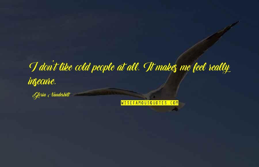 Vanderbilt Quotes By Gloria Vanderbilt: I don't like cold people at all. It