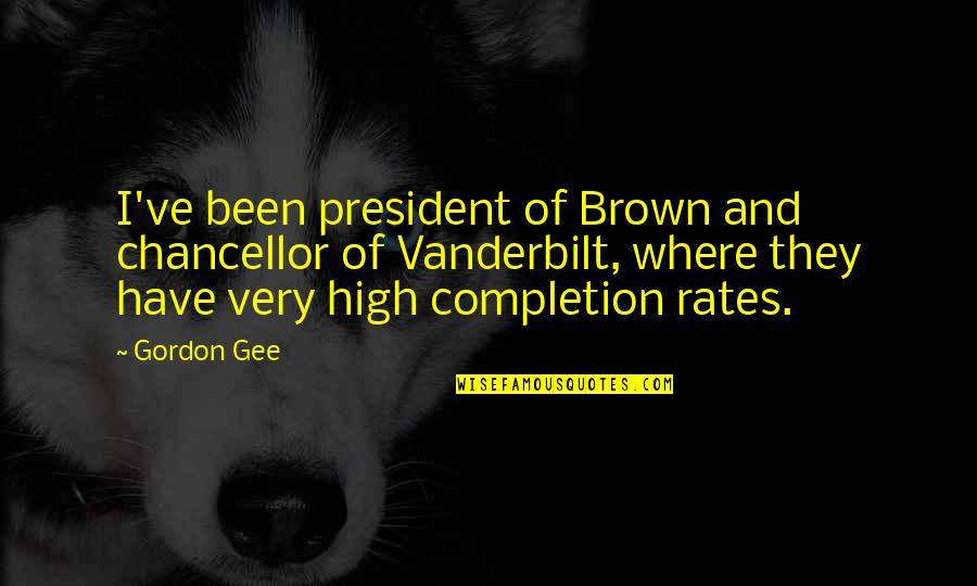 Vanderbilt Quotes By Gordon Gee: I've been president of Brown and chancellor of