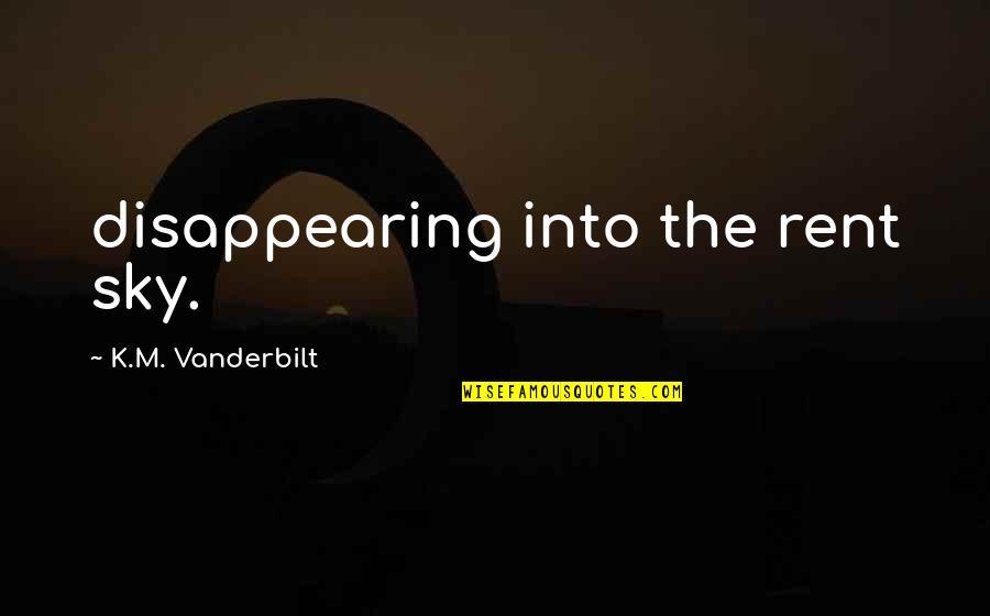 Vanderbilt Quotes By K.M. Vanderbilt: disappearing into the rent sky.