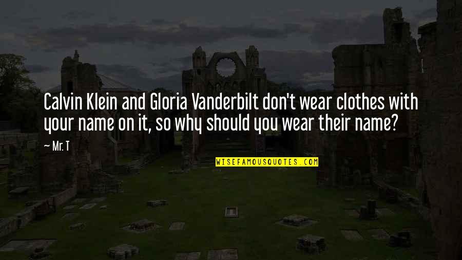 Vanderbilt Quotes By Mr. T: Calvin Klein and Gloria Vanderbilt don't wear clothes