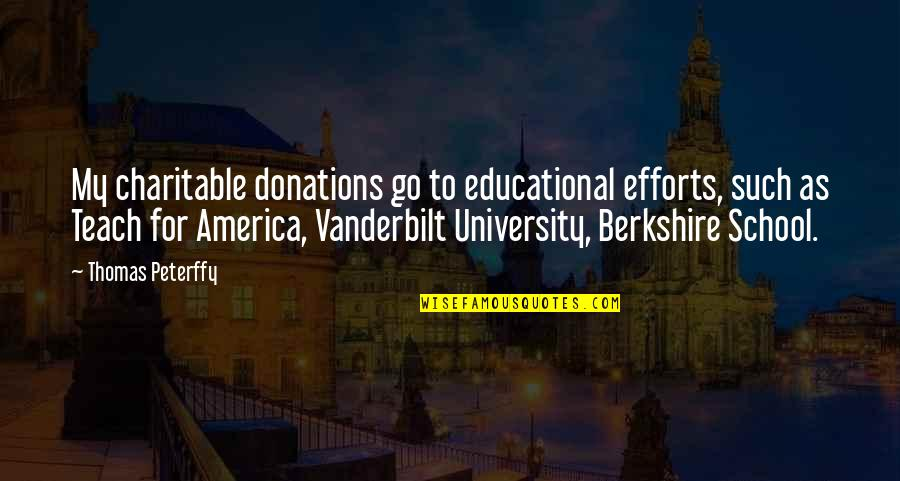 Vanderbilt Quotes By Thomas Peterffy: My charitable donations go to educational efforts, such