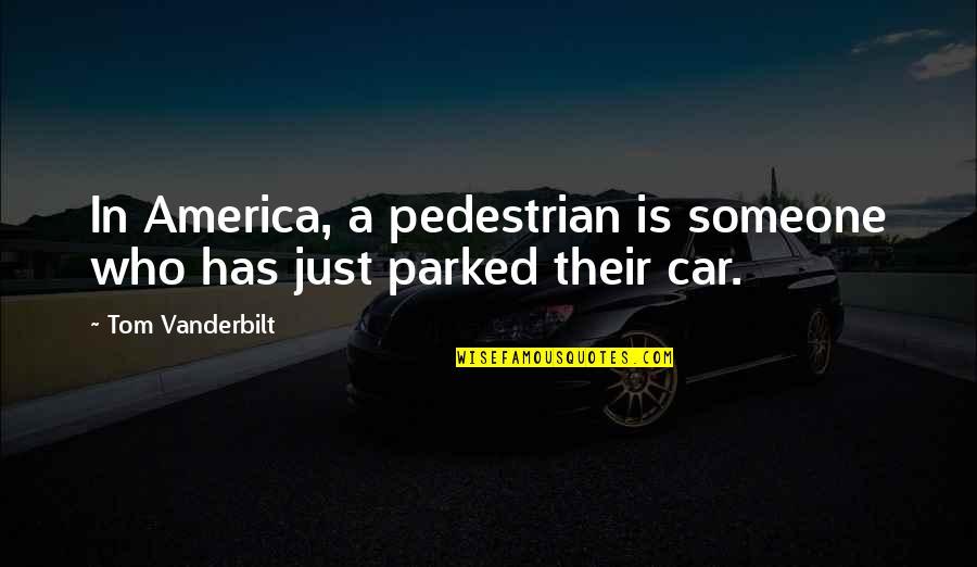 Vanderbilt Quotes By Tom Vanderbilt: In America, a pedestrian is someone who has