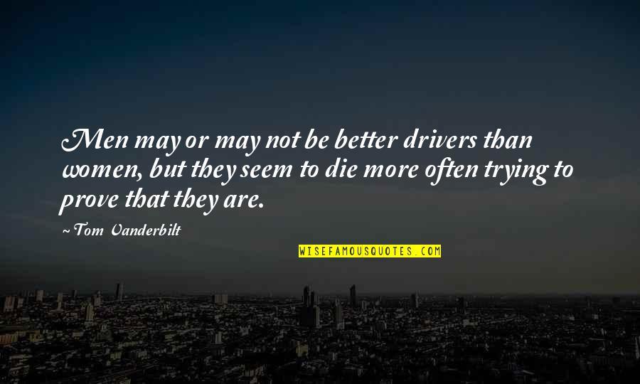 Vanderbilt Quotes By Tom Vanderbilt: Men may or may not be better drivers