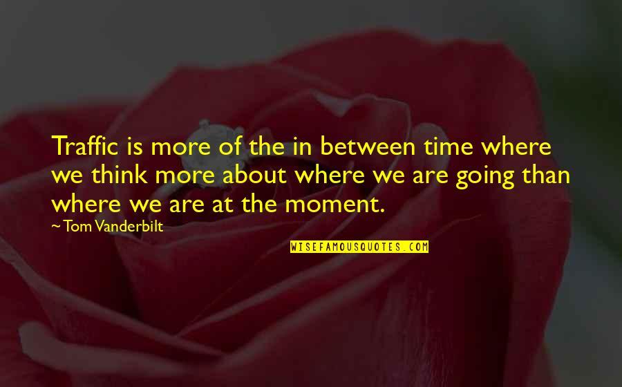 Vanderbilt Quotes By Tom Vanderbilt: Traffic is more of the in between time