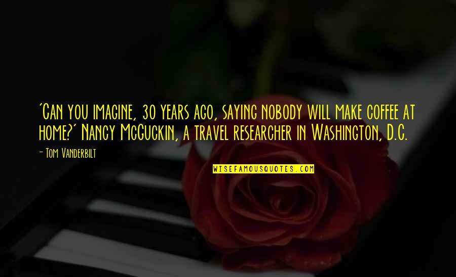 Vanderbilt Quotes By Tom Vanderbilt: 'Can you imagine, 30 years ago, saying nobody