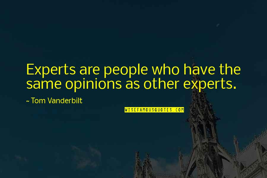 Vanderbilt Quotes By Tom Vanderbilt: Experts are people who have the same opinions