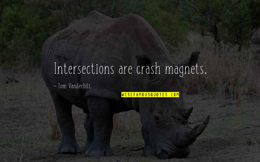 Vanderbilt Quotes By Tom Vanderbilt: Intersections are crash magnets.
