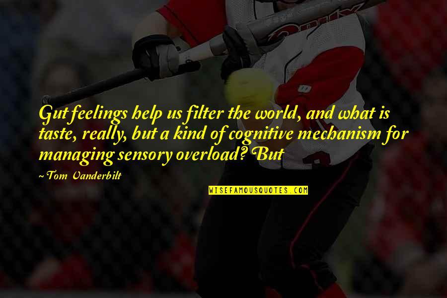 Vanderbilt Quotes By Tom Vanderbilt: Gut feelings help us filter the world, and