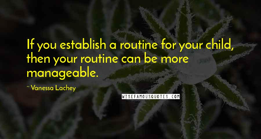 Vanessa Lachey quotes: If you establish a routine for your child, then your routine can be more manageable.