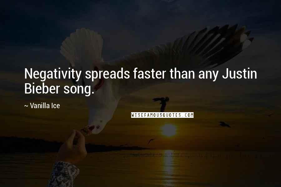 Vanilla Ice quotes: Negativity spreads faster than any Justin Bieber song.