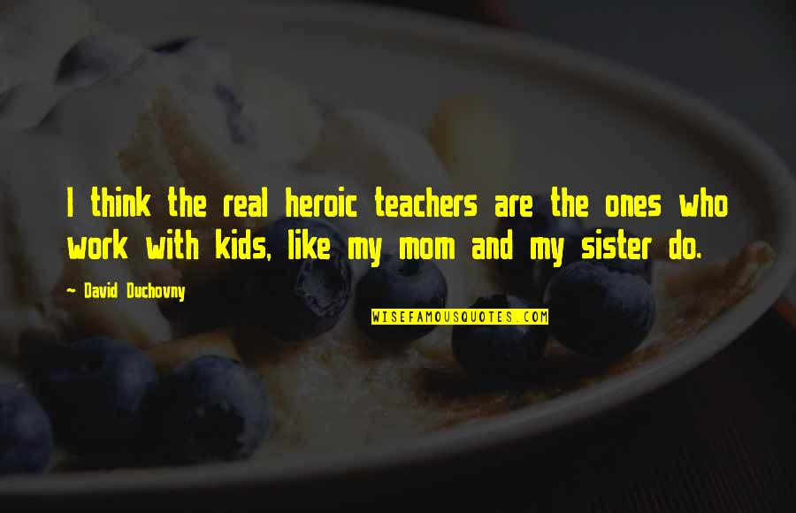 Vanilla Milkshake Quotes By David Duchovny: I think the real heroic teachers are the