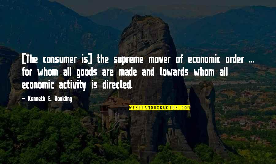 Vanilla Milkshake Quotes By Kenneth E. Boulding: [The consumer is] the supreme mover of economic