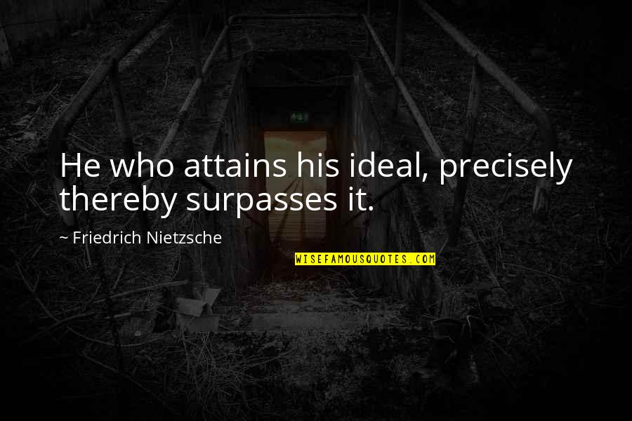 Vanish Sophie Jordan Quotes By Friedrich Nietzsche: He who attains his ideal, precisely thereby surpasses
