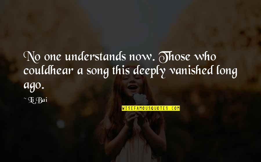 Vanished Quotes Quotes By Li Bai: No one understands now. Those who couldhear a