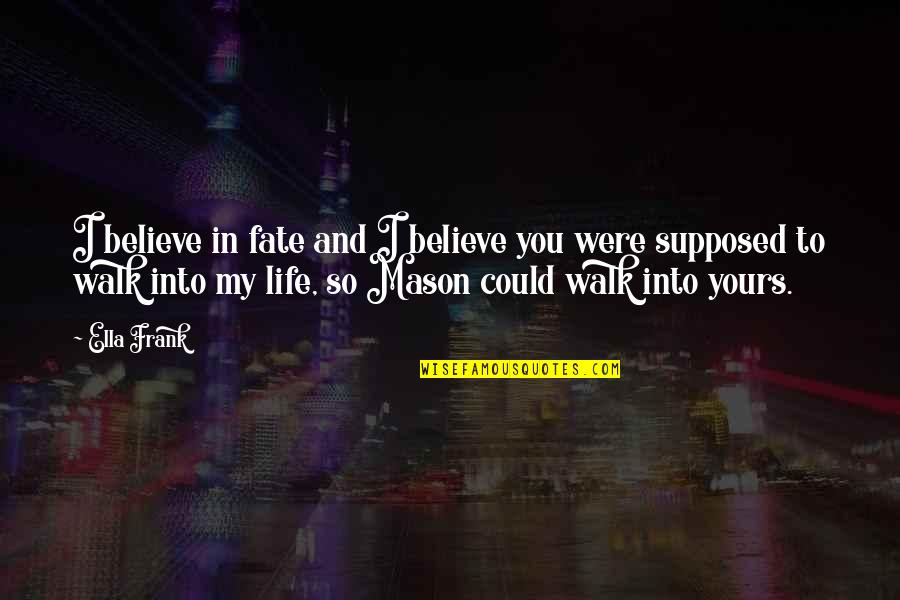 Vanquisher Quotes By Ella Frank: I believe in fate and I believe you