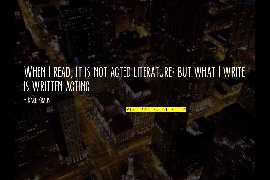 Vanquisher Quotes By Karl Kraus: When I read, it is not acted literature;