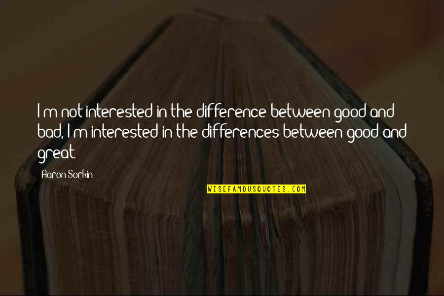 Vans Funny Quotes By Aaron Sorkin: I'm not interested in the difference between good
