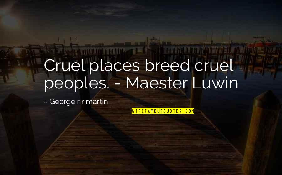Vans Funny Quotes By George R R Martin: Cruel places breed cruel peoples. - Maester Luwin