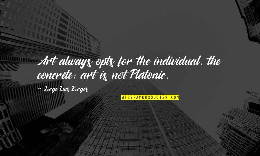 Vans Funny Quotes By Jorge Luis Borges: Art always opts for the individual, the concrete;