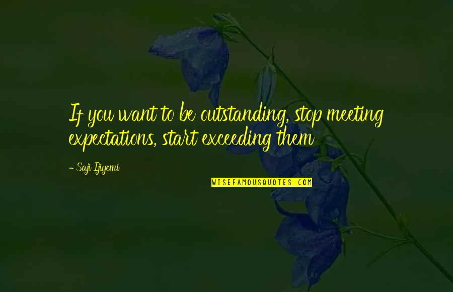 Vans Funny Quotes By Saji Ijiyemi: If you want to be outstanding, stop meeting