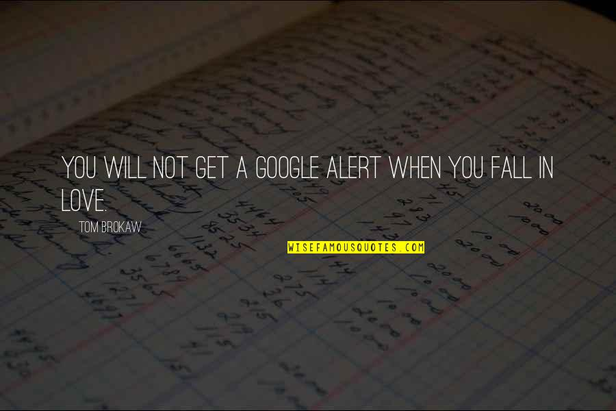 Vans Funny Quotes By Tom Brokaw: You will not get a Google alert when