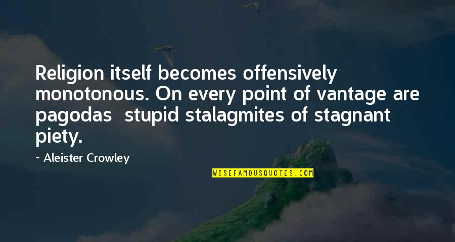 Vantage Point Quotes By Aleister Crowley: Religion itself becomes offensively monotonous. On every point