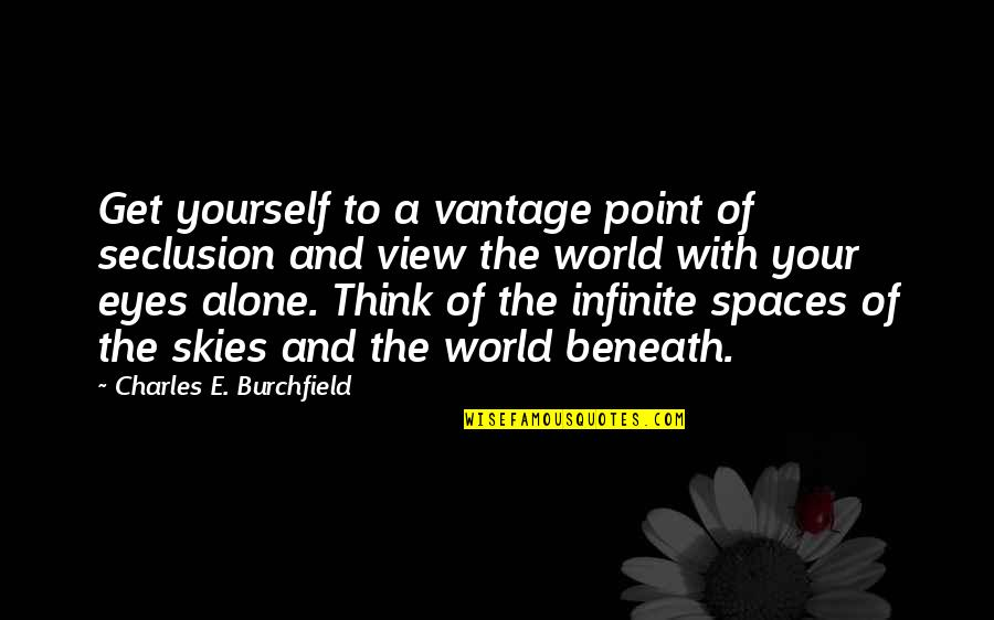 Vantage Point Quotes By Charles E. Burchfield: Get yourself to a vantage point of seclusion