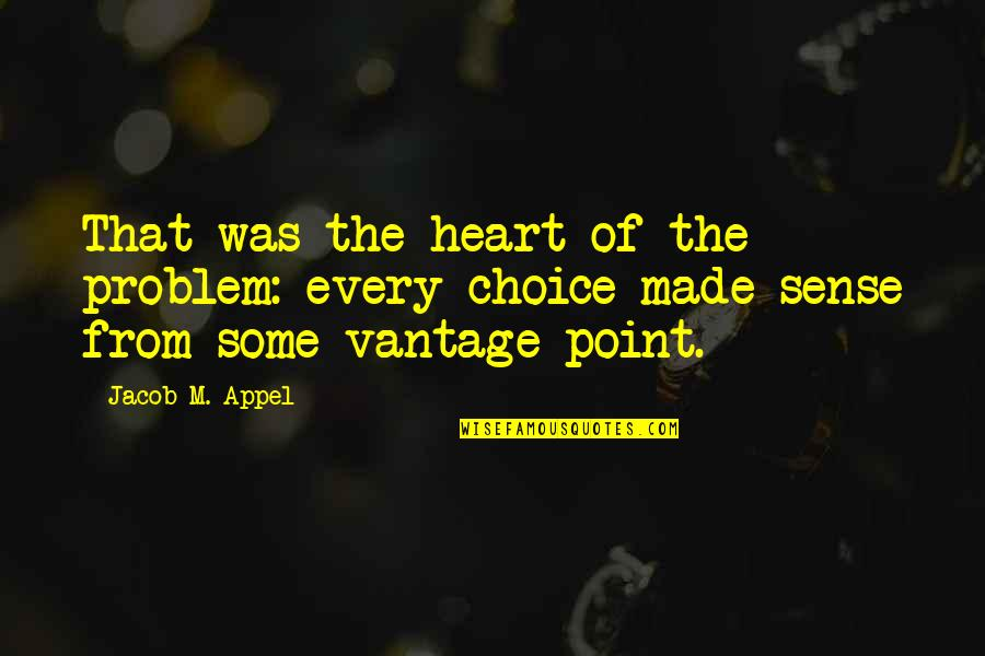 Vantage Point Quotes By Jacob M. Appel: That was the heart of the problem: every