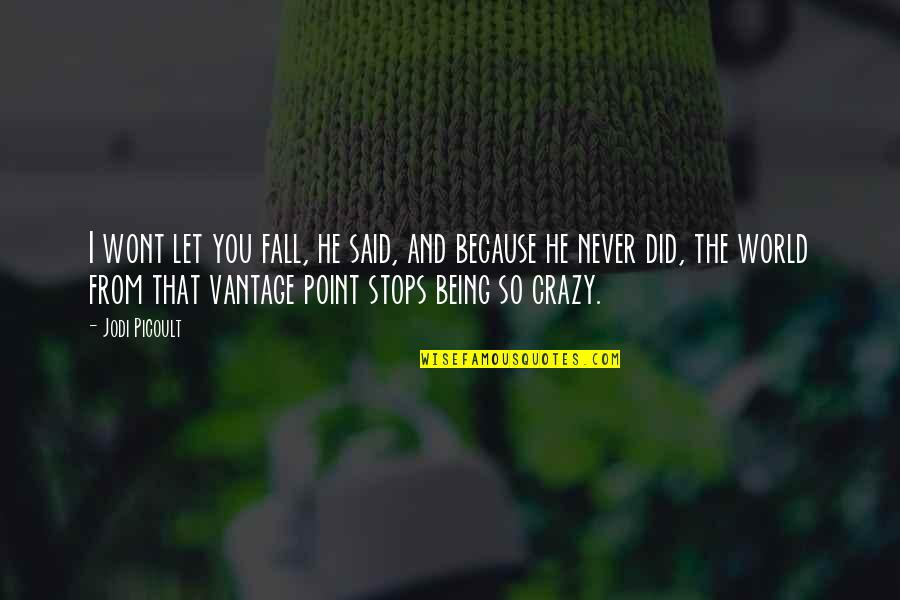 Vantage Point Quotes By Jodi Picoult: I wont let you fall, he said, and