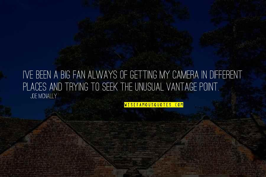 Vantage Point Quotes By Joe McNally: I've been a big fan always of getting