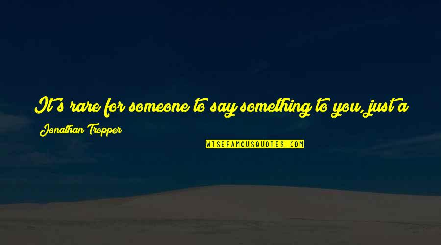 Vantage Point Quotes By Jonathan Tropper: It's rare for someone to say something to