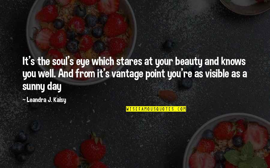 Vantage Point Quotes By Leandra J. Kalsy: It's the soul's eye which stares at your