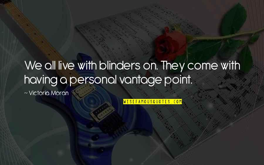 Vantage Point Quotes By Victoria Moran: We all live with blinders on. They come