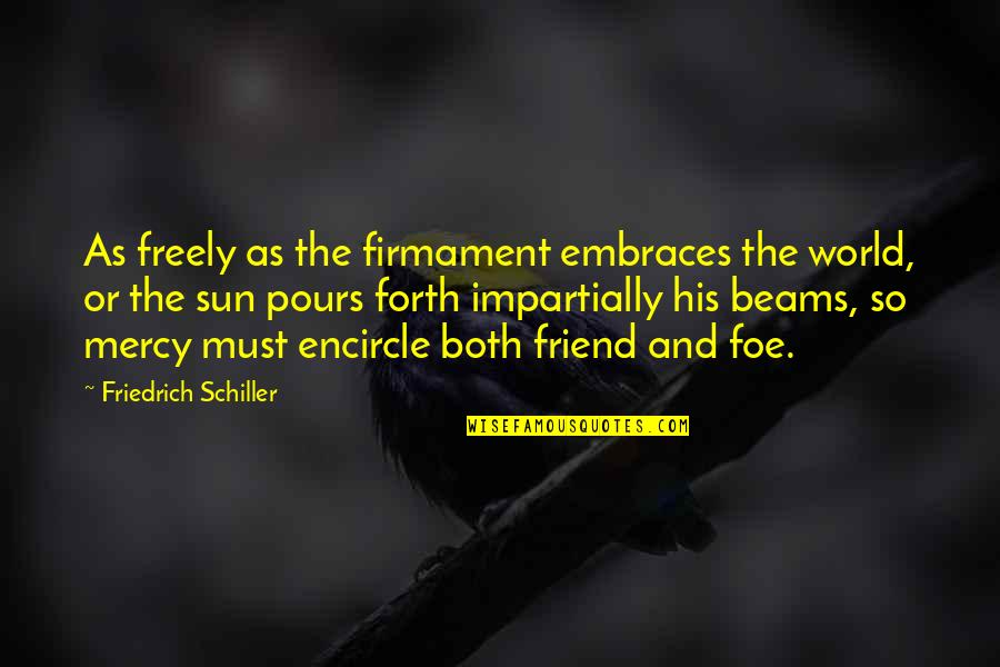 Varalakshmi Quotes By Friedrich Schiller: As freely as the firmament embraces the world,