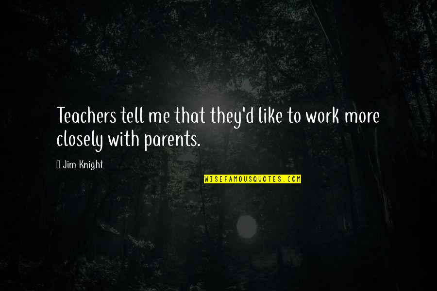 Varalakshmi Quotes By Jim Knight: Teachers tell me that they'd like to work